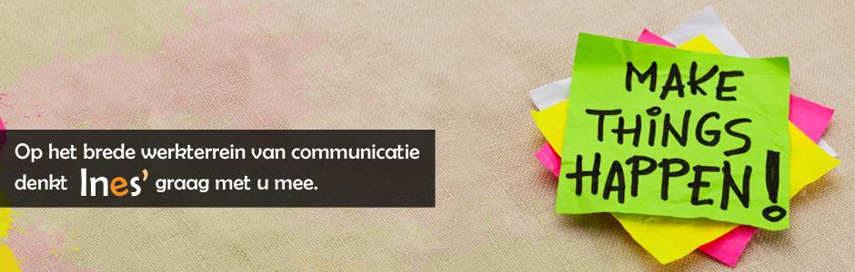 Op het brede werkterrein van communicatie denkt Ines graag met u mee.